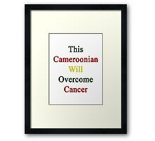 This Cameroonian Will Overcome Cancer  Framed Print