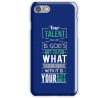 """""""Your Talent..."""" iPhone Case/Skin"""