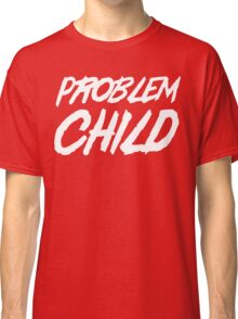 Problem Child Classic T-Shirt