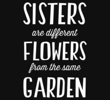 Sisters are different flowers from the same garden One Piece - Long Sleeve