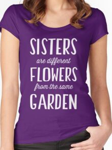 Sisters are different flowers from the same garden Women's Fitted Scoop T-Shirt