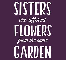 Sisters are different flowers from the same garden Womens Fitted T-Shirt