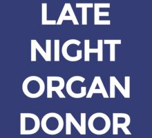 Late Night Organ Donor [White Ink] by FreshThreadShop