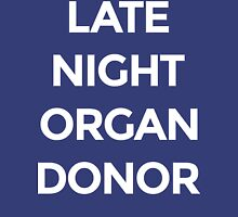 Late Night Organ Donor [White Ink] Unisex T-Shirt