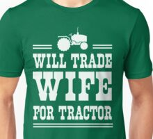 Will trade wife for tractor Unisex T-Shirt