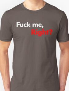 F*ck Me, Right? Unisex T-Shirt