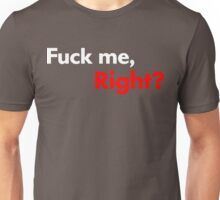 F*ck Me, Right? Unisex T-Shirt