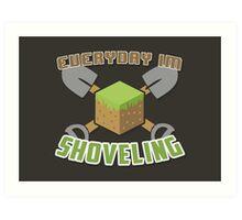 Everyday I'm Shoveling! Art Print