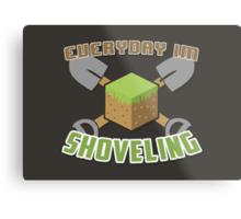 Everyday I'm Shoveling! Metal Print