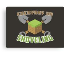 Everyday I'm Shoveling! Canvas Print