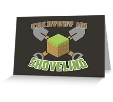 Everyday I'm Shoveling! Greeting Card