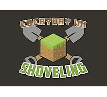 Everyday I'm Shoveling! Photographic Print