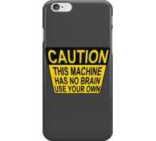 CAUTION: THIS MACHINE HAS NO BRAIN USE YOUR OWN iPhone Case/Skin