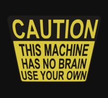 CAUTION: THIS MACHINE HAS NO BRAIN USE YOUR OWN One Piece - Short Sleeve