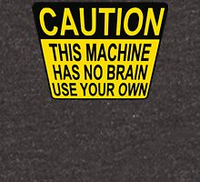 CAUTION: THIS MACHINE HAS NO BRAIN USE YOUR OWN T-Shirt