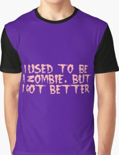 I USED TO BE A ZOMBIE, BUT I GOT BETTER, by Zombie Ghetto Graphic T-Shirt