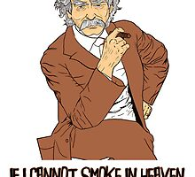 If I cannot smoke in heaven, I shall not go (Mark Twain) poster by CigarInspector