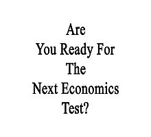 Are You Ready For The Next Economics Test?  Photographic Print