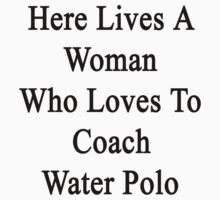 Here Lives A Woman Who Loves To Coach Water Polo  by supernova23