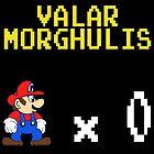 Valar Morghulis  by Macaluso