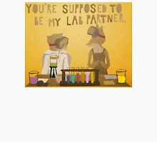 You're supposed to be my lab partner.  T-Shirt