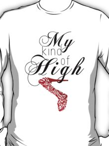 My kind of high T-Shirt