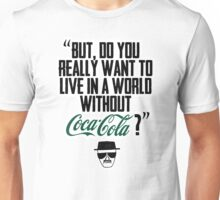 """Without Coca-Cola?"" BREAKING BAD.  Unisex T-Shirt"