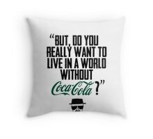 """""""Without Coca-Cola?"""" BREAKING BAD.  Throw Pillow"""