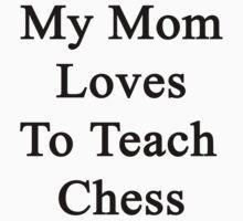 My Mom Loves To Teach Chess  by supernova23