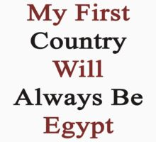 My First Country Will Always Be Egypt  by supernova23
