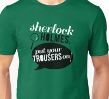 put your trousers on! Unisex T-Shirt