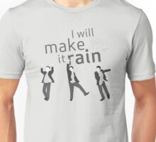 """I will make it rain"" HIMYM Unisex T-Shirt"