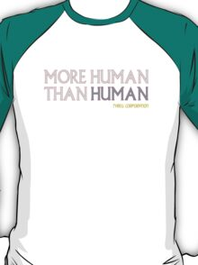 More Human Than Human T-Shirt