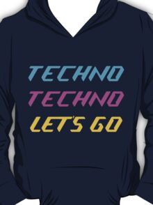 Techno Techno Let's Go T-Shirt