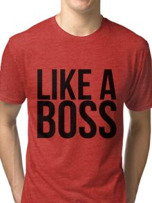Like a boss Tri-blend T-Shirt