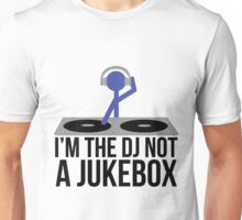 I'm the DJ not a Jukebox Unisex T-Shirt