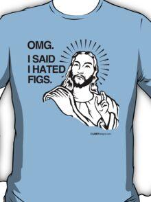 OMG, I SAID I HATED FIGS T-Shirt