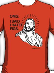 OMG, I SAID I HATED FIGS T-Shirt