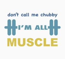 Don't Call Me Chubby I'm All Muscle by gyenayme