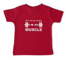Don't Call Me Chubby I'm All Muscle Baby Tee