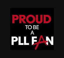 """""""Proud to be a PLL fan"""" products Unisex T-Shirt"""