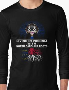 LIVING IN VIRGINIA WITH NORTH CAROLINA ROOTS Long Sleeve T-Shirt