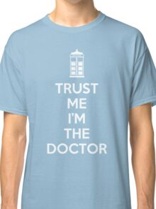 Trust Me I'M The Doctor Classic T-Shirt