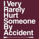 I Very Rarely Hurt Someone By Accident - White by swingsetlife