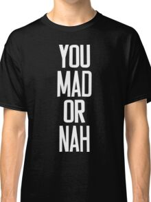 You MAD or NAH?? [White Ink] Classic T-Shirt