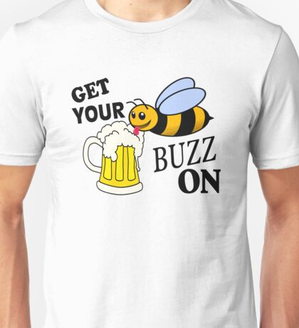 Get Your Buzz On Unisex T-Shirt