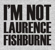 I'M NOT LAURENCE FISHBURNE by tecmoviking