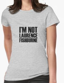 I'M NOT LAURENCE FISHBURNE Womens Fitted T-Shirt