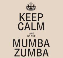 KEEP CALM AND DO THE MUMba ZUMBA! by Colleen2012
