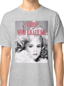 JonBenet Ramsey - I Know Who Killed Me Classic T-Shirt